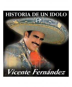 Vicente Fernández - Historia de un Ídolo Vol. 1