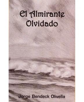 Jorge Bendeck Olivella - El Almirante Olvidado