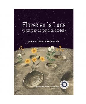Flores en la Luna y un Par de Pétalos Caídos - Nelson Gómez