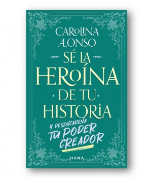 Sé la heroína de tu historia - Carolina Del Pilar Alonso Caldas