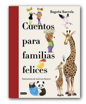 Cuentos para familias felices -  Begoña Ibarrolla / Jose Luis Navarro