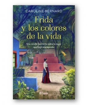Frida y  Los colores de la vida - Caroline Bernard