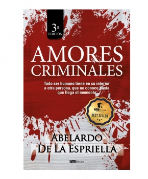 Amores Criminales - Abelardo De La Espriella -  3ra Edición