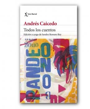 Todos los cuentos - Andrés Caicedo Estela