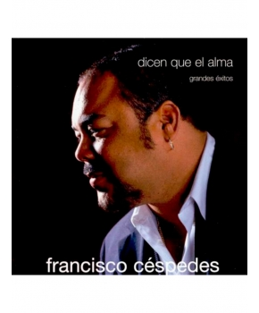 Francisco Céspedes - Dicen que el alma